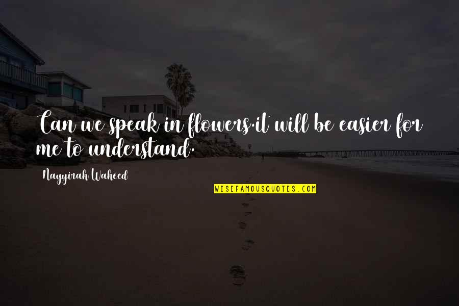 They Can't Understand Me Quotes By Nayyirah Waheed: Can we speak in flowers.it will be easier