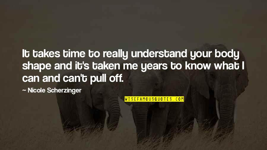 They Can't Understand Me Quotes By Nicole Scherzinger: It takes time to really understand your body
