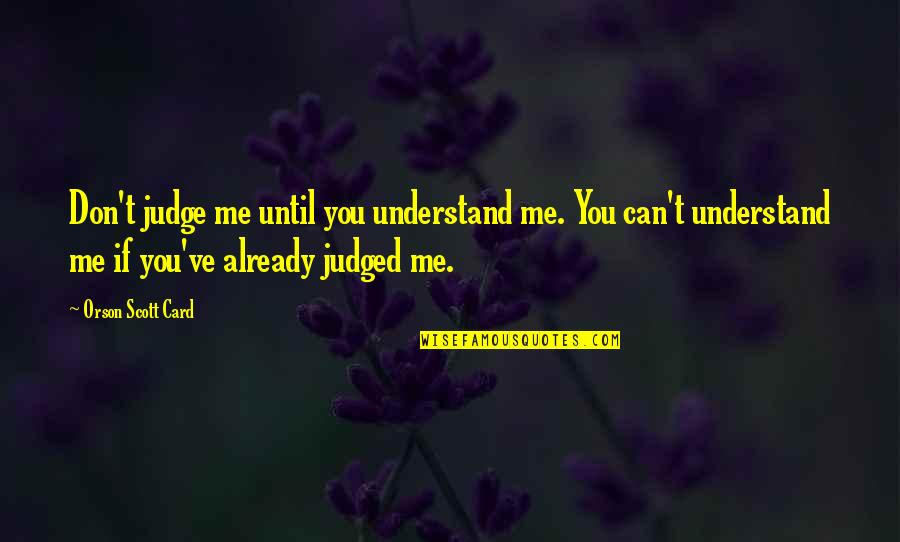 They Can't Understand Me Quotes By Orson Scott Card: Don't judge me until you understand me. You