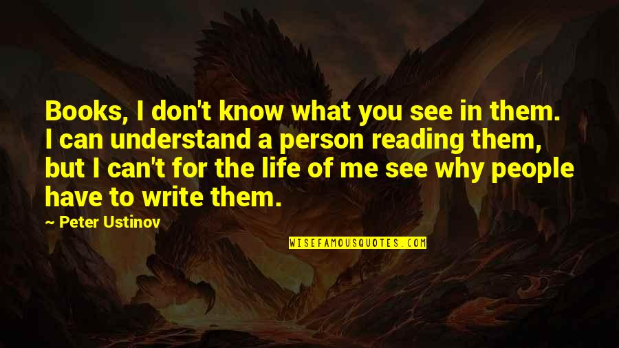 They Can't Understand Me Quotes By Peter Ustinov: Books, I don't know what you see in