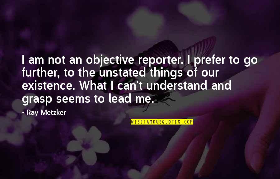 They Can't Understand Me Quotes By Ray Metzker: I am not an objective reporter. I prefer