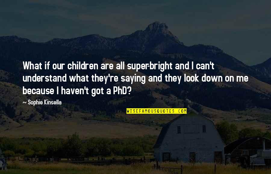 They Can't Understand Me Quotes By Sophie Kinsella: What if our children are all super-bright and