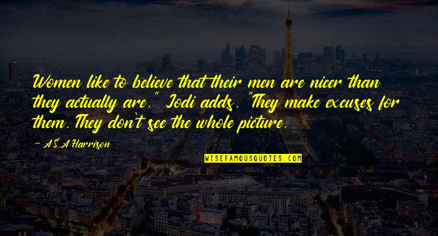 They Don't Believe Quotes By A.S.A Harrison: Women like to believe that their men are