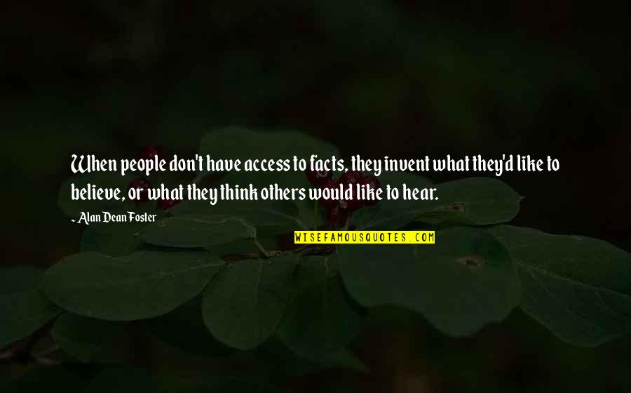 They Don't Believe Quotes By Alan Dean Foster: When people don't have access to facts, they