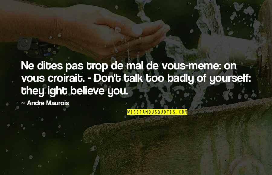 They Don't Believe Quotes By Andre Maurois: Ne dites pas trop de mal de vous-meme: