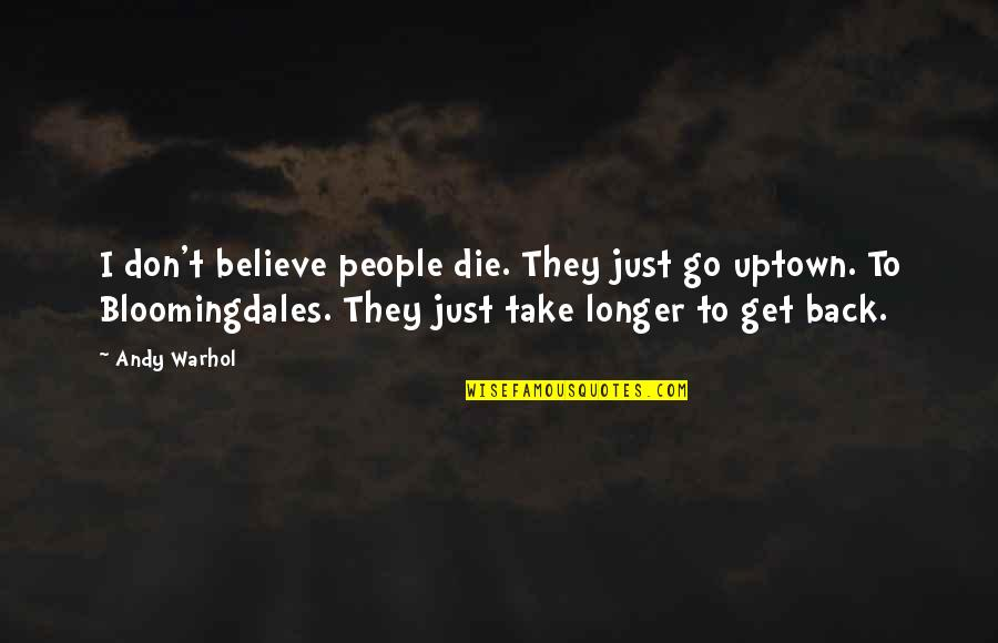 They Don't Believe Quotes By Andy Warhol: I don't believe people die. They just go