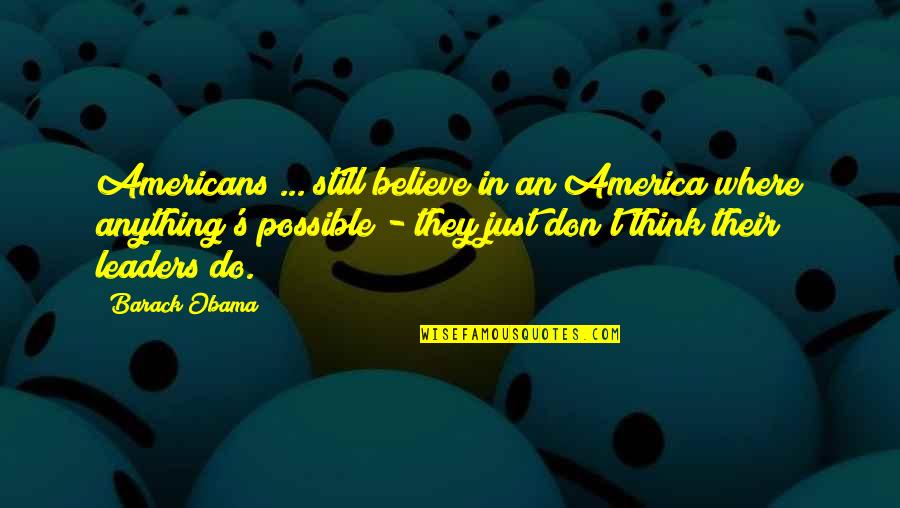They Don't Believe Quotes By Barack Obama: Americans ... still believe in an America where