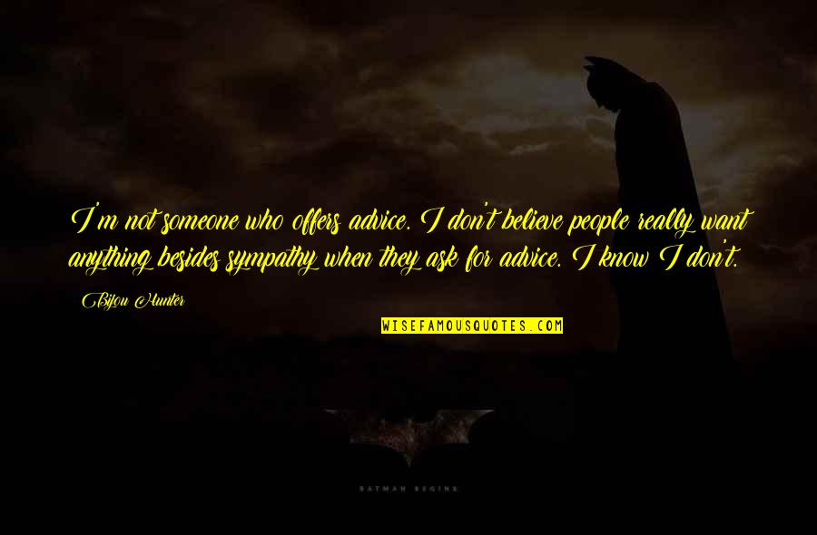 They Don't Believe Quotes By Bijou Hunter: I'm not someone who offers advice. I don't