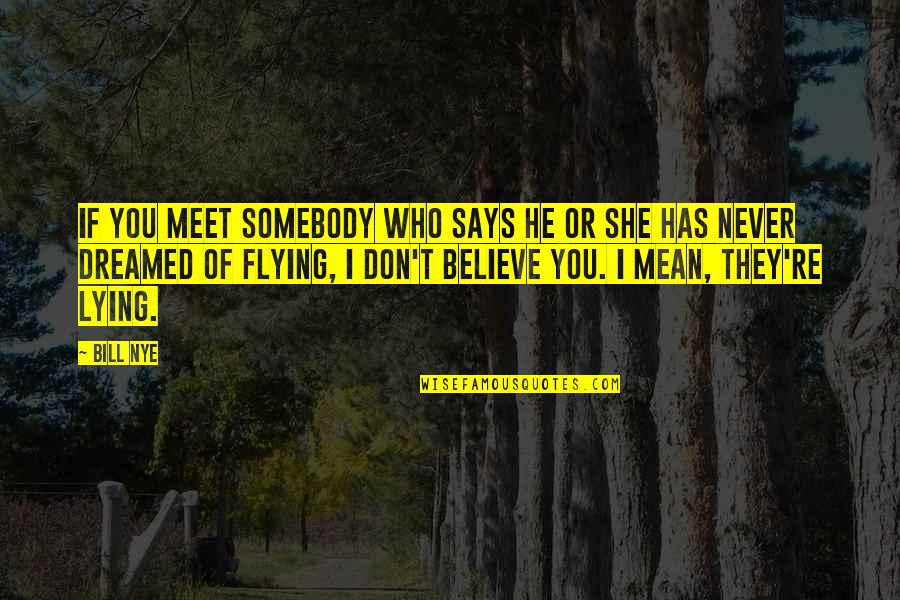 They Don't Believe Quotes By Bill Nye: If you meet somebody who says he or
