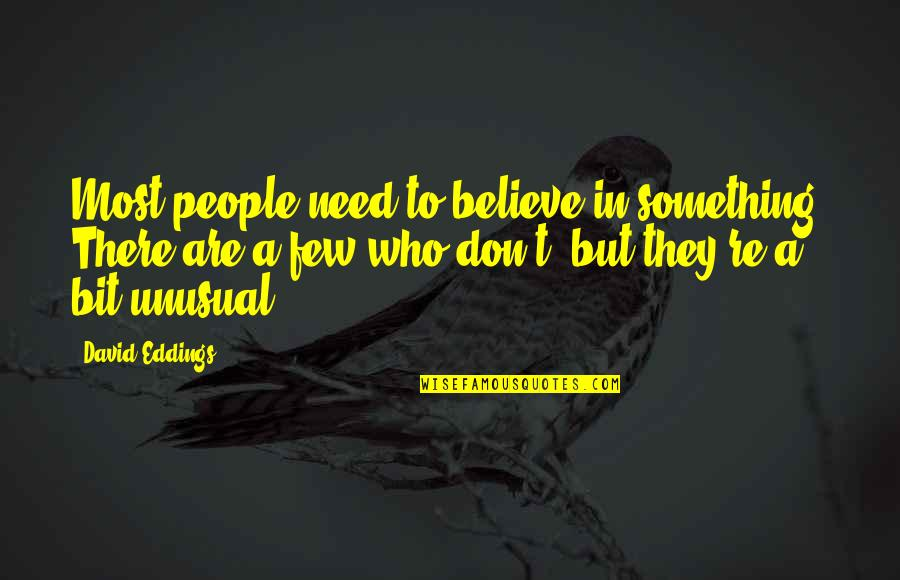 They Don't Believe Quotes By David Eddings: Most people need to believe in something. There