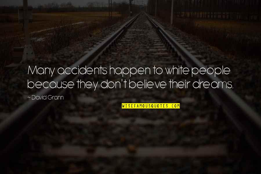 They Don't Believe Quotes By David Grann: Many accidents happen to white people because they