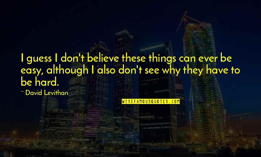 They Don't Believe Quotes By David Levithan: I guess I don't believe these things can