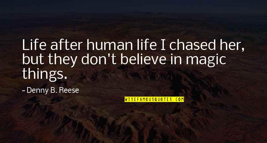 They Don't Believe Quotes By Denny B. Reese: Life after human life I chased her, but