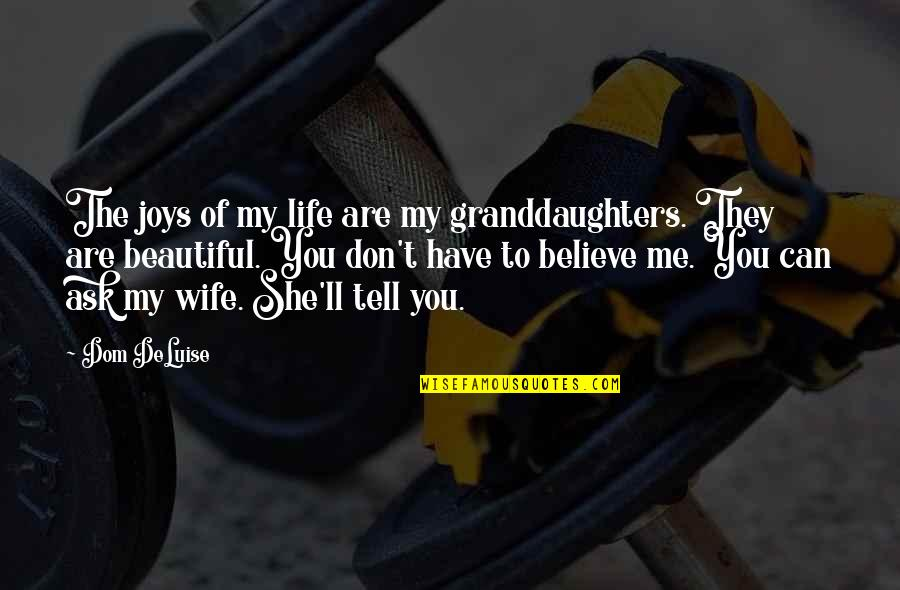 They Don't Believe Quotes By Dom DeLuise: The joys of my life are my granddaughters.