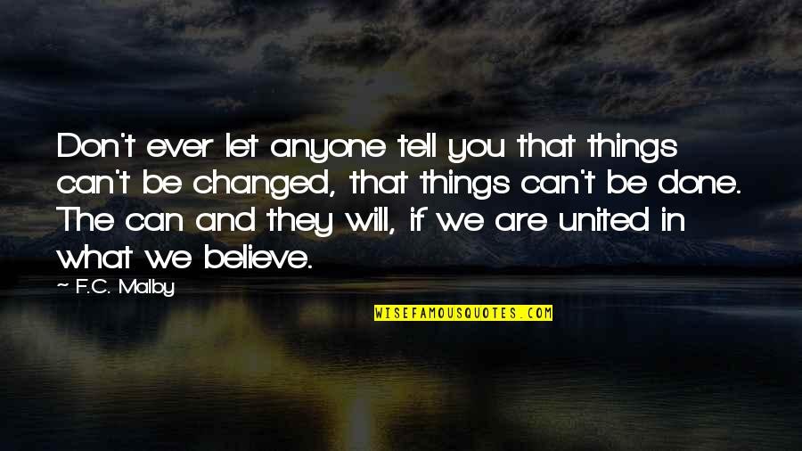 They Don't Believe Quotes By F.C. Malby: Don't ever let anyone tell you that things