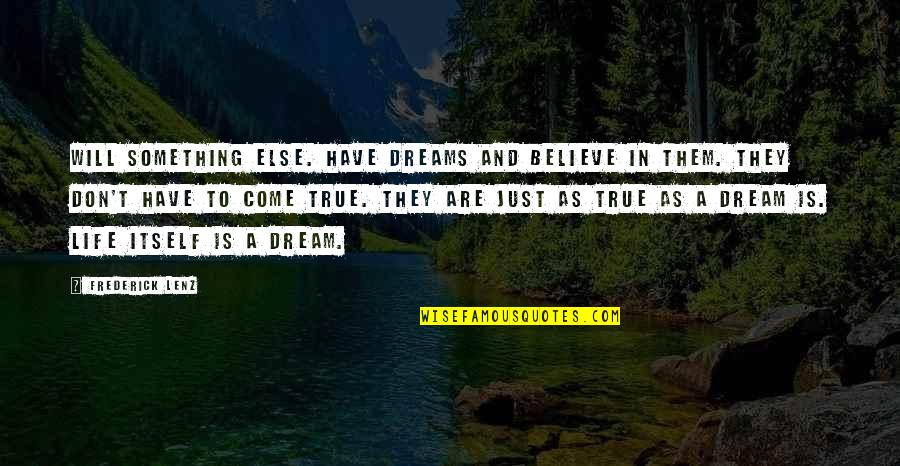 They Don't Believe Quotes By Frederick Lenz: Will something else. Have dreams and believe in