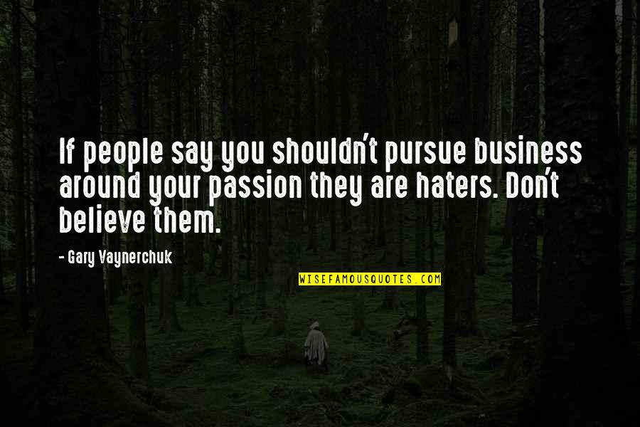 They Don't Believe Quotes By Gary Vaynerchuk: If people say you shouldn't pursue business around