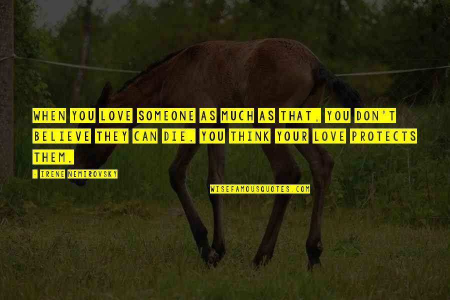 They Don't Believe Quotes By Irene Nemirovsky: When you love someone as much as that,