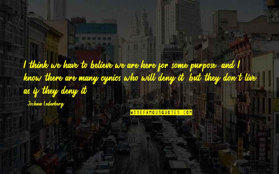 They Don't Believe Quotes By Joshua Lederberg: I think we have to believe we are