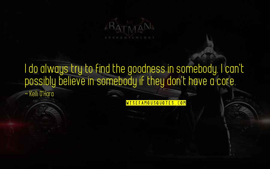 They Don't Believe Quotes By Kelli O'Hara: I do always try to find the goodness