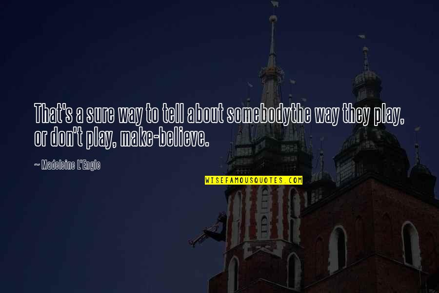 They Don't Believe Quotes By Madeleine L'Engle: That's a sure way to tell about somebodythe