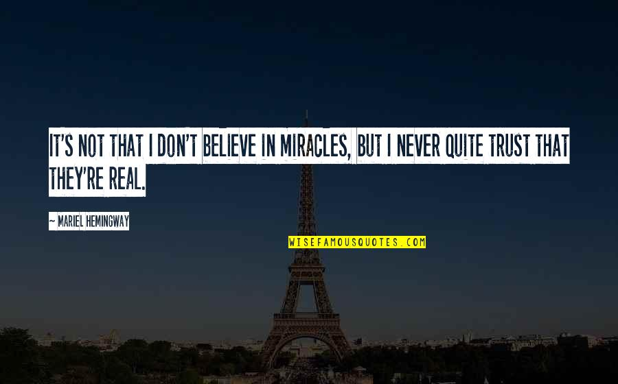 They Don't Believe Quotes By Mariel Hemingway: It's not that I don't believe in miracles,