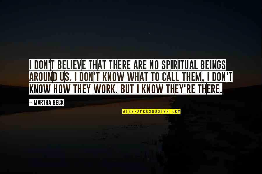 They Don't Believe Quotes By Martha Beck: I don't believe that there are no spiritual