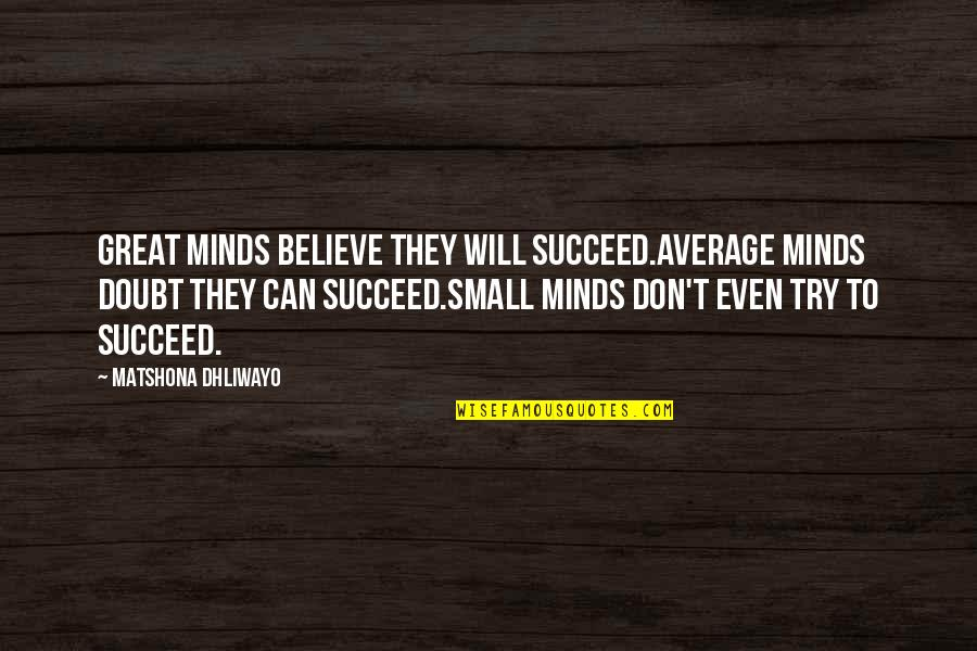 They Don't Believe Quotes By Matshona Dhliwayo: Great minds believe they will succeed.Average minds doubt