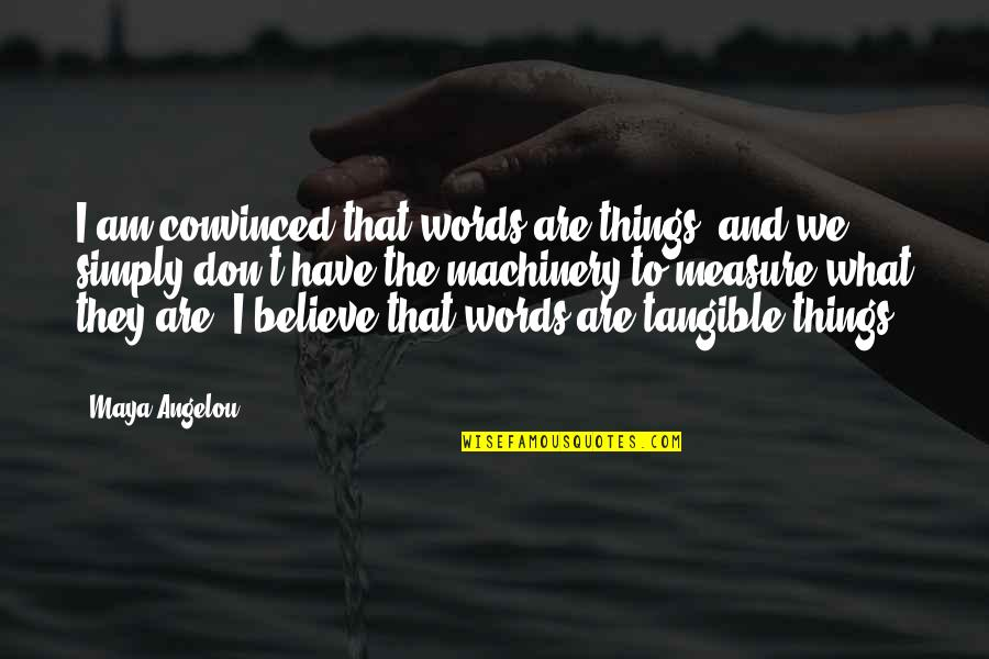 They Don't Believe Quotes By Maya Angelou: I am convinced that words are things, and