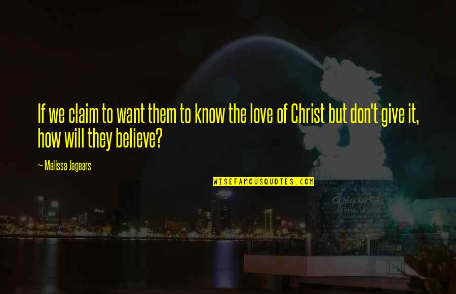 They Don't Believe Quotes By Melissa Jagears: If we claim to want them to know