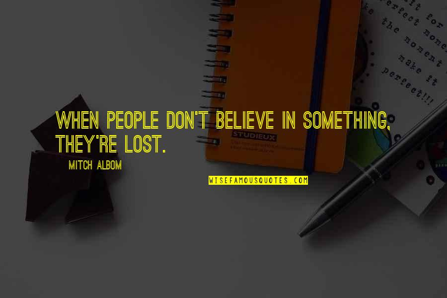 They Don't Believe Quotes By Mitch Albom: When people don't believe in something, they're lost.