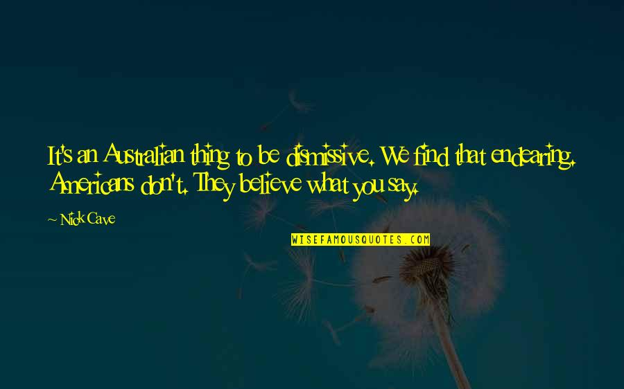 They Don't Believe Quotes By Nick Cave: It's an Australian thing to be dismissive. We