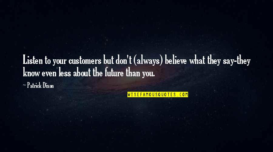 They Don't Believe Quotes By Patrick Dixon: Listen to your customers but don't (always) believe