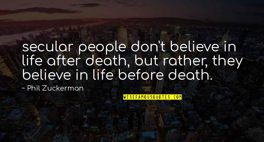 They Don't Believe Quotes By Phil Zuckerman: secular people don't believe in life after death,