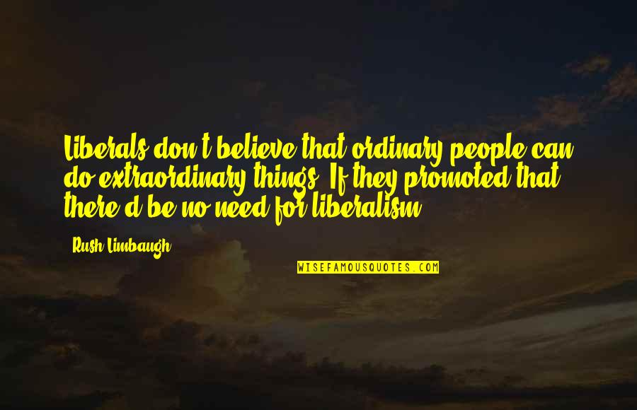 They Don't Believe Quotes By Rush Limbaugh: Liberals don't believe that ordinary people can do
