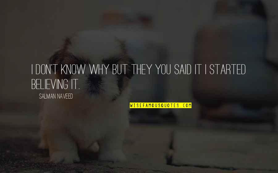They Don't Believe Quotes By Salman Naveed: I don't know why but they you said