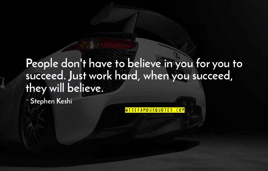 They Don't Believe Quotes By Stephen Keshi: People don't have to believe in you for