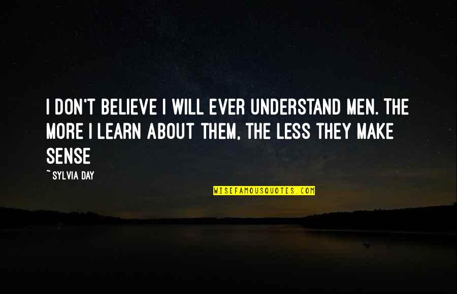 They Don't Believe Quotes By Sylvia Day: I don't believe I will ever understand men.