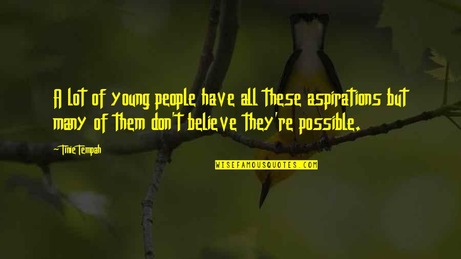 They Don't Believe Quotes By Tinie Tempah: A lot of young people have all these