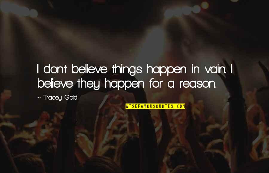 They Don't Believe Quotes By Tracey Gold: I don't believe things happen in vain. I