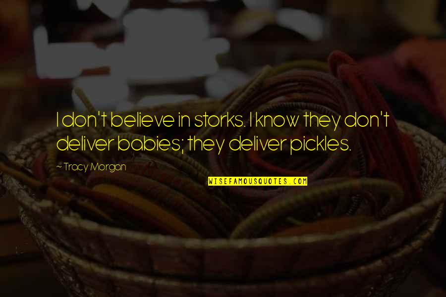 They Don't Believe Quotes By Tracy Morgan: I don't believe in storks. I know they