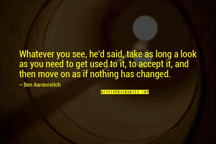 They Said I've Changed Quotes By Ben Aaronovitch: Whatever you see, he'd said, take as long