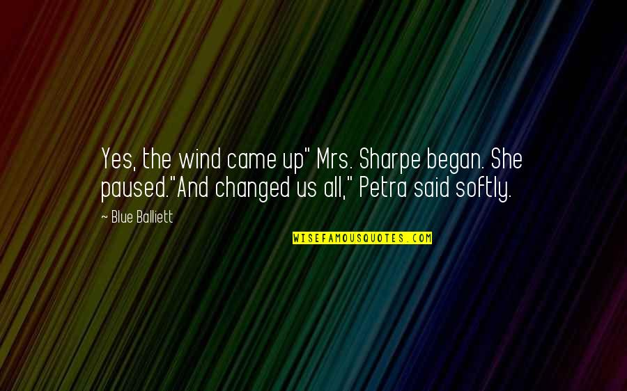 """They Said I've Changed Quotes By Blue Balliett: Yes, the wind came up"""" Mrs. Sharpe began."""