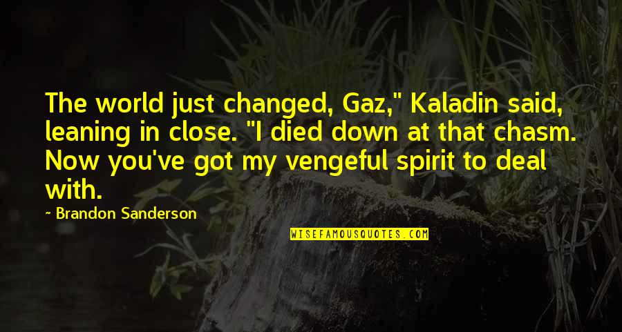 """They Said I've Changed Quotes By Brandon Sanderson: The world just changed, Gaz,"""" Kaladin said, leaning"""