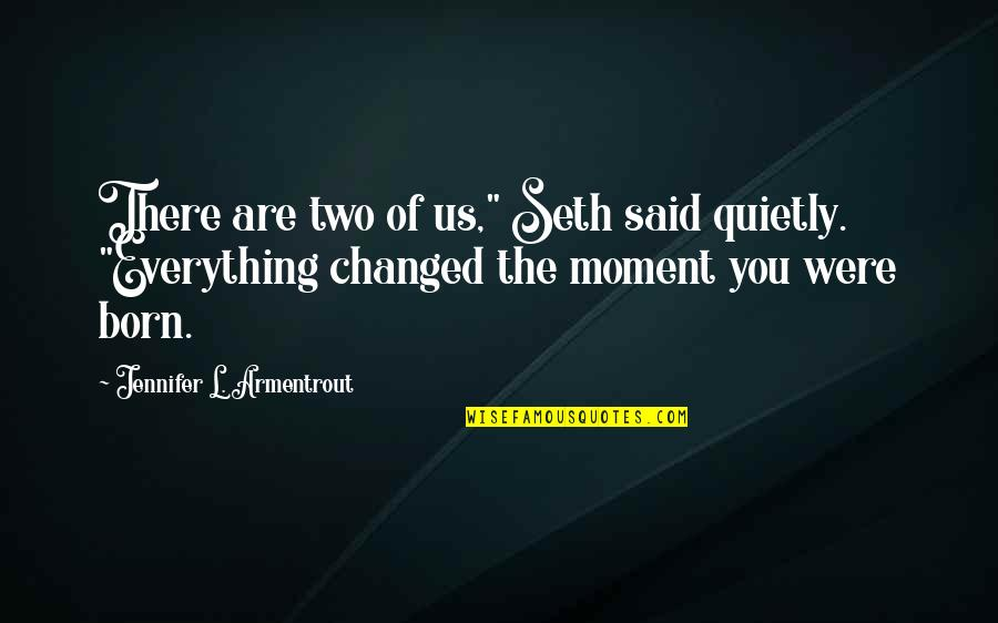 """They Said I've Changed Quotes By Jennifer L. Armentrout: There are two of us,"""" Seth said quietly."""