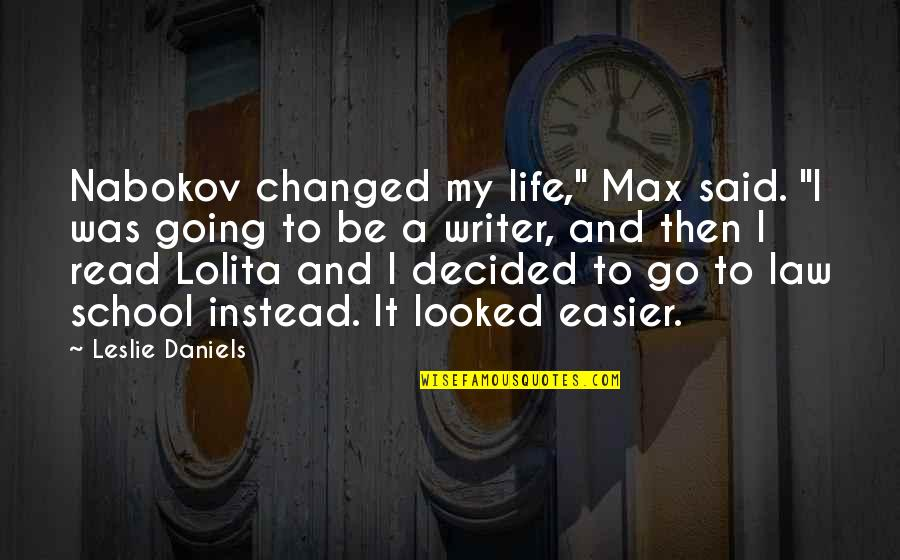 """They Said I've Changed Quotes By Leslie Daniels: Nabokov changed my life,"""" Max said. """"I was"""