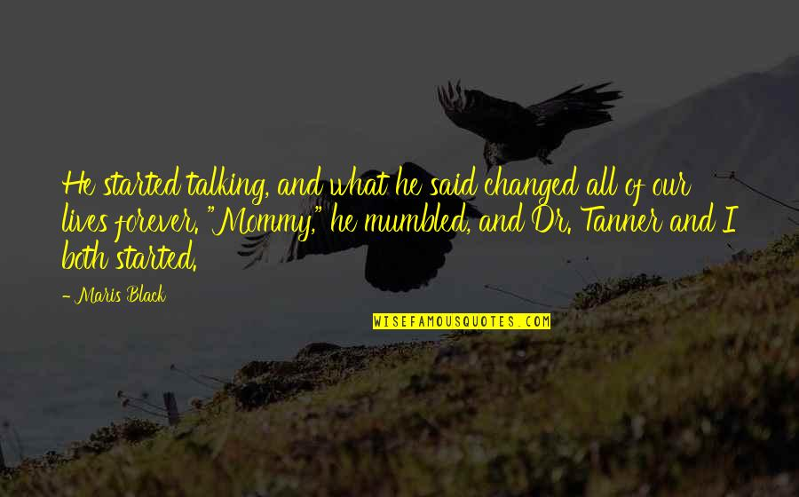 They Said I've Changed Quotes By Maris Black: He started talking, and what he said changed