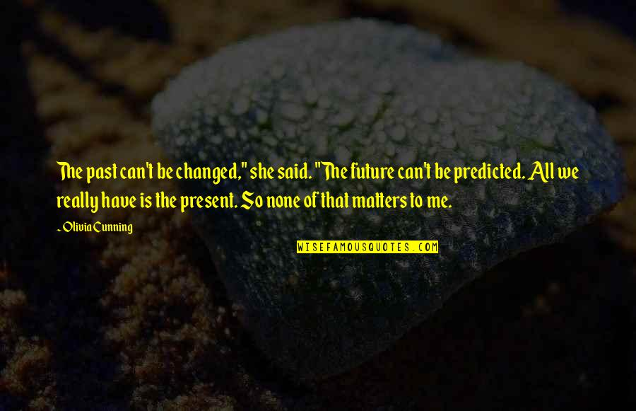 """They Said I've Changed Quotes By Olivia Cunning: The past can't be changed,"""" she said. """"The"""
