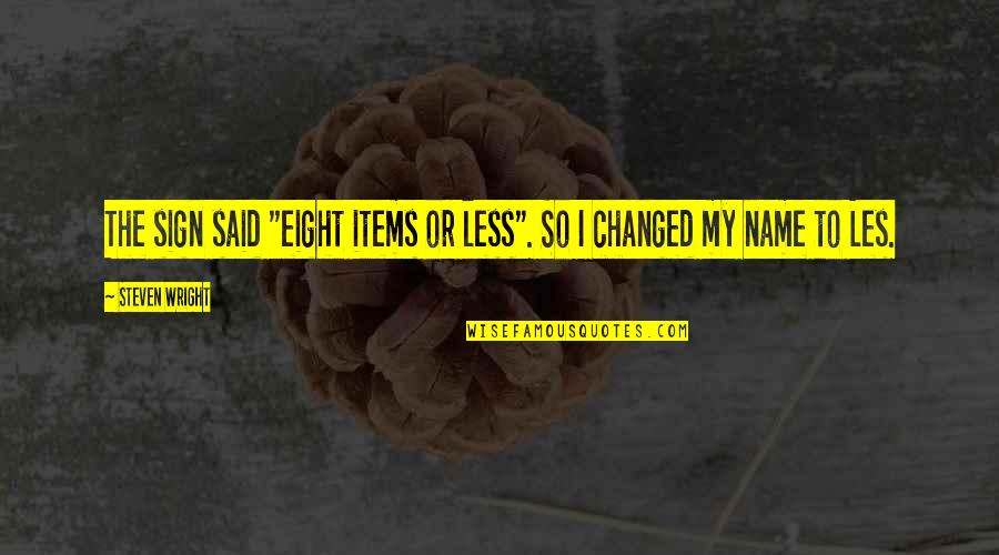 """They Said I've Changed Quotes By Steven Wright: The sign said """"eight items or less"""". So"""