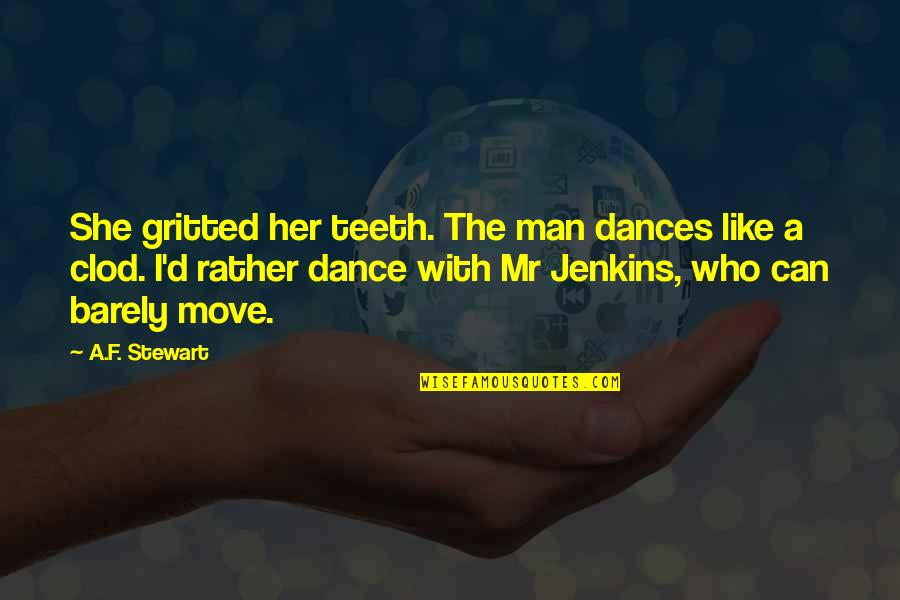 They Say Hard Work Pays Off Quotes By A.F. Stewart: She gritted her teeth. The man dances like
